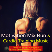 Motivation Mix Run & Cardio Training Music – Electronic Workout Songs for Cardio Fitness, Aerobics & Running