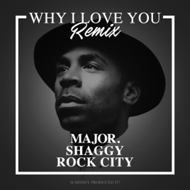 ‎Why I Love You (Remix) [feat  Shaggy & Rock City] - Single by MAJOR
