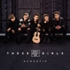 These Girls (Acoustic) - Single, Why Don't We
