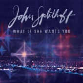 John Splithoff - What If She Wants You