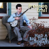 Brennen Ernst - I've Had a Big Time Today