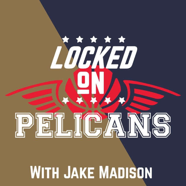 Locked on Pelicans by Locked on Podcast Network on Apple Podcasts aa0ea2ba9