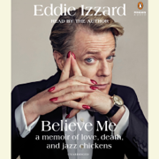 Believe Me: A Memoir of Love, Death and Jazz Chickens (Unabridged)