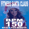 Fitness Santa Claus (150 BPM Fit for the Holiday) & DJ Mix [The Best Music for Aerobics, Pumpin' Cardio Power, Plyo, Exercise, Steps, Barré, Curves, Sculpting, Abs, Butt, Lean, Twerk, Slim Down Fitness Workout] - Fitness Santa Claus