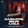 Bandook Meri Laila From a Gentleman feat Raftaar Sidharth Malhotra - Ash King, Jigar Saraiya & Sachin-Jigar mp3