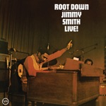 Jimmy Smith - Root Down (And Get It)