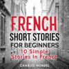 Charles Mendel - French Short Stories for Beginners: 10 Simple Stories in French (Unabridged)  artwork