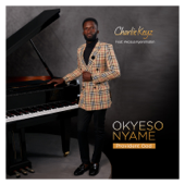 Okyeso Nyame (feat. AKOSUA KYEREMATEN) - CHARLIE KEYZ