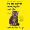 Samantha Irby - We Are Never Meeting in Real Life: Essays (Unabridged)  artwork