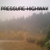 Pressure Highway - When You Go