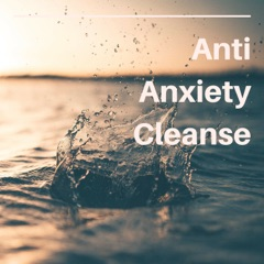 Anti Anxiety Cleanse