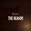 The Reason - Dylan J