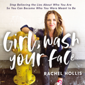 Girl, Wash Your Face: Stop Believing the Lies About Who You Are So You Can Become Who You Were Meant to Be (Unabridged) - Rachel Hollis Cover Art