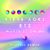 Steve Aoki - Waste It on Me (feat. BTS) [Slushii Remix]  arte