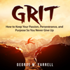 George M. Farrell - Grit: How to Keep Your Passion, Perseverance, and Purpose so You Never Give Up (Unabridged) grafismos