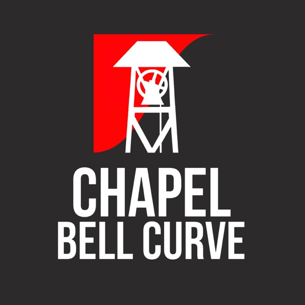 Chapel Bell Curve By Nathan And Justin On Apple Podcasts