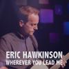 Wherever You Lead Me - Eric Hawkinson