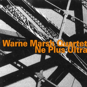 Ne Plus Ultra (feat. Warne Marsh, Gary Foster, Dave Parlato & John Tirabasso)