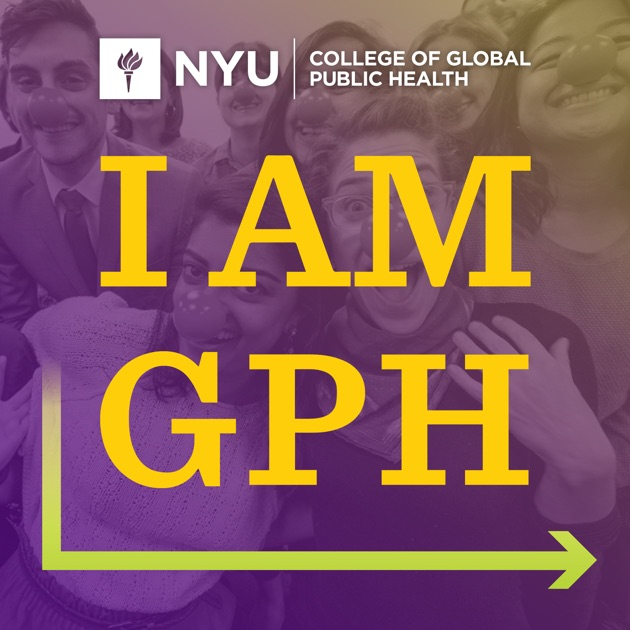 I Am Gph By Nyu College Of Global Public Health On Apple Podcasts