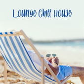 Lounge Chill House: 30 Relaxing Summer Tunes, Best Chill Out Music, Positive Vibes, Easy Listening
