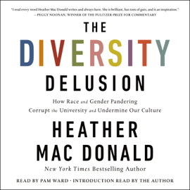 The Diversity Delusion: How Race and Gender Pandering Corrupt the University and Undermine Our Culture (Unabridged) audiobook