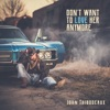 John Thibodeaux-Don	 Want To Love Her Anymore