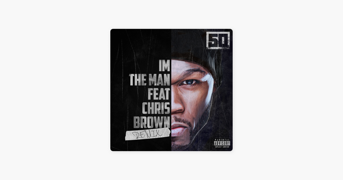 I'm the Man (Remix) [feat. Chris Brown] - Single by 50 Cent on Apple Music