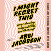 Abbi Jacobson - I Might Regret This  artwork