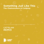 Something Just Like This (CATTELANI Unofficial Remix) [The Chainsmokers & Coldplay] - Single