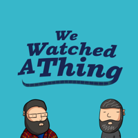 Podcast cover art for We Watched A Thing