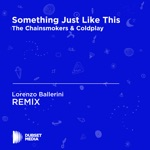 Something Just Like This (Lorenzo Ballerini Unofficial Remix) [The Chainsmokers & Coldplay] - Single
