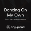 Dancing on My Own (Lower Key of B) in the Style of Calum Scott] [Piano Karaoke Version] - Sing2Piano