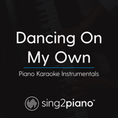 Dancing on My Own (Lower Key of B) in the Style of Calum Scott] [Piano Karaoke Version]