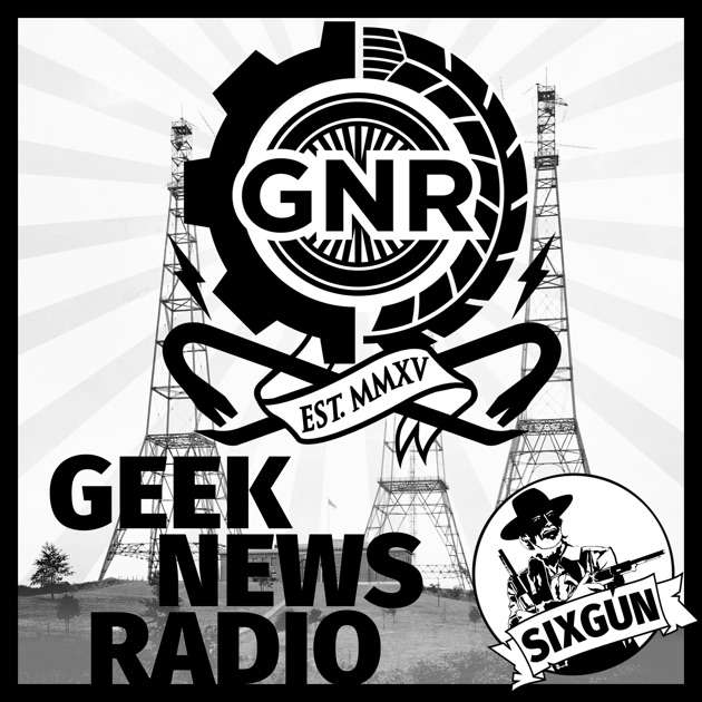 Geek News Radio By Sixgun Productions On Apple Podcasts