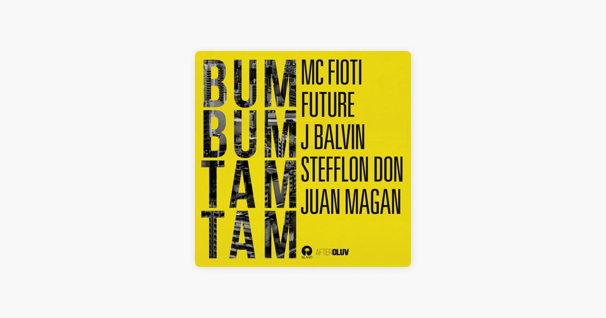 Bum Bum Tam Tam - Single by MC Fioti, Future, J Balvin, Stefflon Don