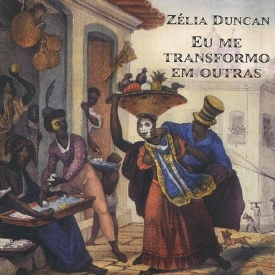 Eu Me Transformo Em Outras - Zélia Duncan