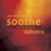 Jim Brickman - Soothe, Vol. 4: Subzero - Sounds That Spark the Senses  artwork