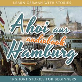 Ahoi aus Hamburg (Learn German with Stories 5 - 10 Short Stories for Beginners) audiobook