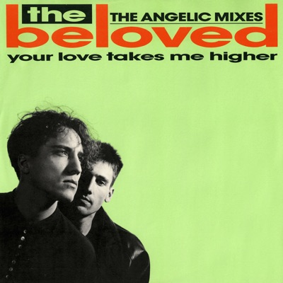 Your Love Takes Me Higher (The Angelic Mixes) - EP - The Beloved