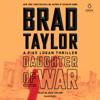 Brad Taylor - Daughter of War: A Pike Logan Thriller (Unabridged)  artwork