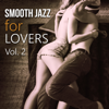 Smooth Jazz for Lovers Vol. 2: Sensual Collection, Smooth Morning, Sexy Lounge, Late Night Melodies - Sexual Piano Jazz Collection