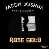 Jason Joshua & The Beholders - Rose Gold