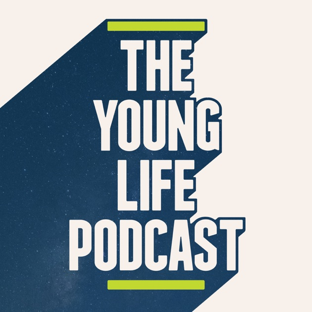 The Young Life Podcast by Young Life on Apple Podcasts