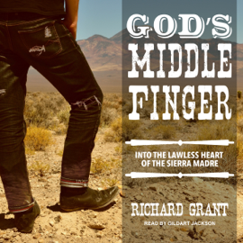 God's Middle Finger: Into the Lawless Heart of the Sierra Madre (Unabridged) audiobook