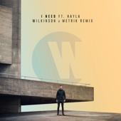 I Need (feat. Hayla) [Wilkinson & Metrik Remix]