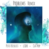 Problems (Remix) [with Lido & Petit Biscuit] - Single