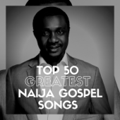 Top 50 Greatest Naija Gospel Songs