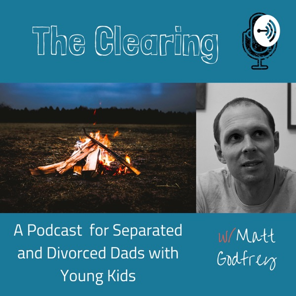 The Clearing: A Podcast for Separated and Divorced Dads