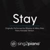 Stay (Originally Performed by Rihanna & Mikky Ekko) [Piano Karaoke Version] - Sing2Piano