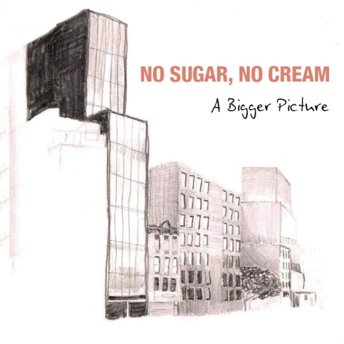 A Bigger Picture No Sugar No Cream CD cover